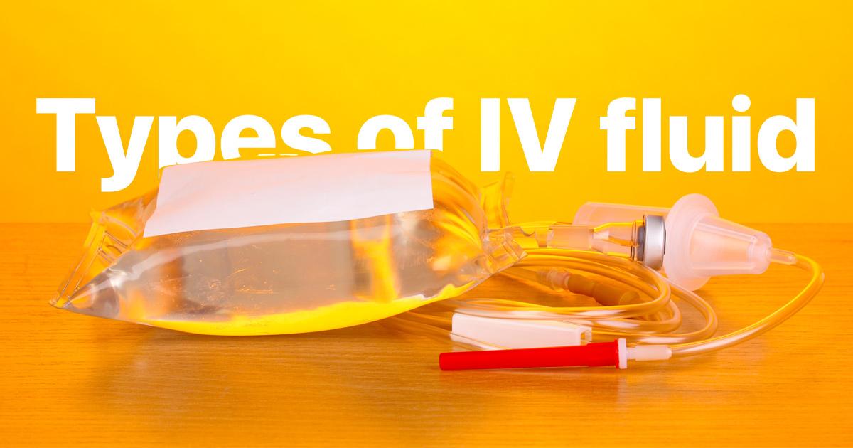 Iv Fluids Intravenous Fluids The 4 Most Common Types